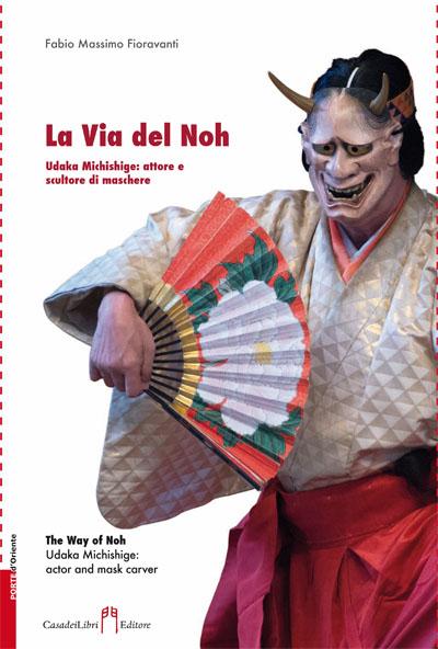 Fabio Massimo Fioravanti. 'La Via del Noh - Udaka Michishige: Attore e Sculture di Maschere'